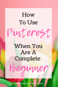 How To Use Pinterest When You Are A Complete Beginner